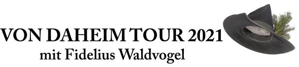 VON DAHEIM TOUR 2021